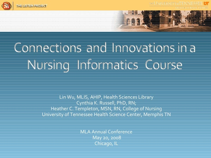 Lin Wu, MLIS, AHIP, Health Sciences Library Cynthia K. Russell, PhD, RN; Heather C. Templeton, MSN, RN, College of Nursing...