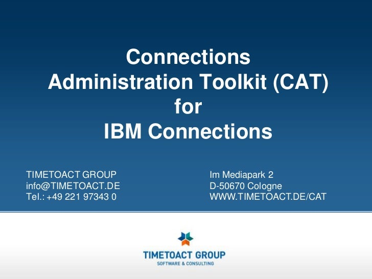 Connections Administration Toolkit (CAT) forIBM Connections<br />TIMETOACT GROUP<br />info@TIMETOACT.DE<br />Tel.: +49 221...