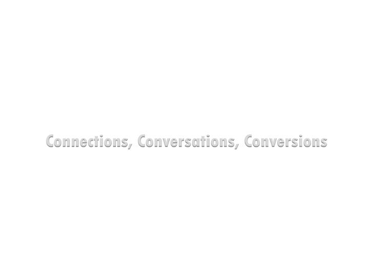 Connections, Conversations, Conversions<br />