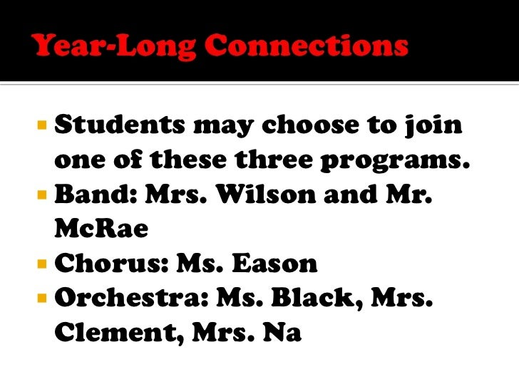 Year-Long Connections<br />Students may choose to join one of these three programs.<br />Band: Mrs. Wilson and Mr. McRae<b...