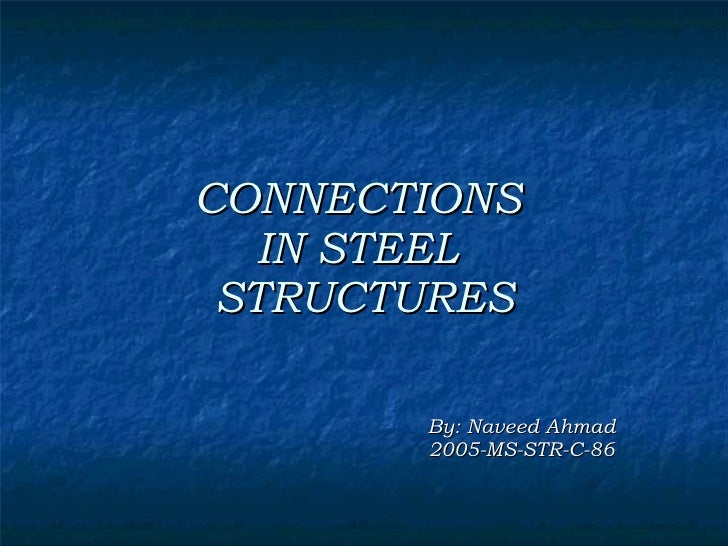 CONNECTIONS  IN STEEL  STRUCTURES By: Naveed Ahmad 2005-MS-STR-C-86