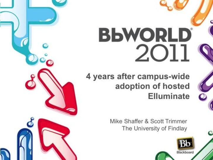 4 years after campus-wide adoption of hosted Elluminate<br />Mike Shaffer & Scott TrimmerThe University of Findlay<br />