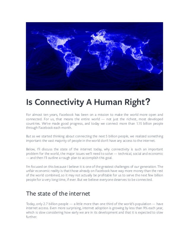 Is Connectivity A Human Right? For almost ten years, Facebook has been on a mission to make the world more open and connec...