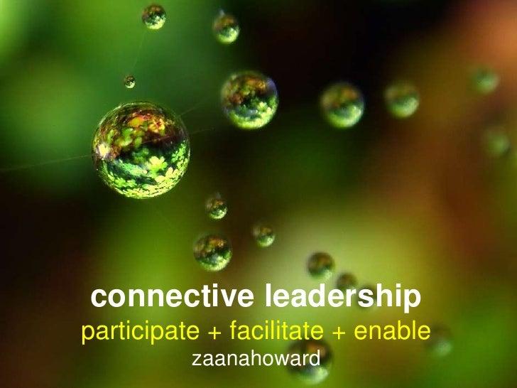 connective leadershipparticipate + facilitate + enablezaanahoward<br />