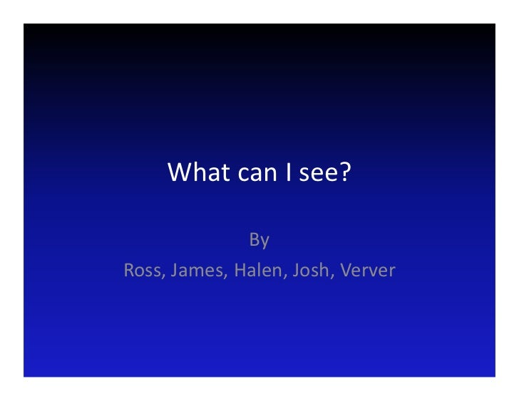 What can I see?              ByRoss, James, Halen, Josh, Verver