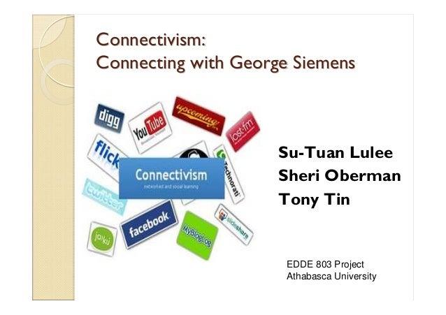 Connectivism:Connectivism: Connecting with George SiemensConnecting with George Siemens Su-Tuan Lulee Sheri Oberman Tony T...