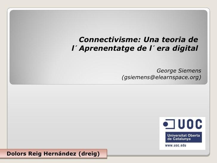 Connectivisme: Una teoria de                     l´ Aprenentatge de l´ era digital                                        ...
