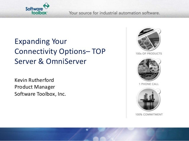 Expanding YourConnectivity Options– TOPServer & OmniServerKevin RutherfordProduct ManagerSoftware Toolbox, Inc.