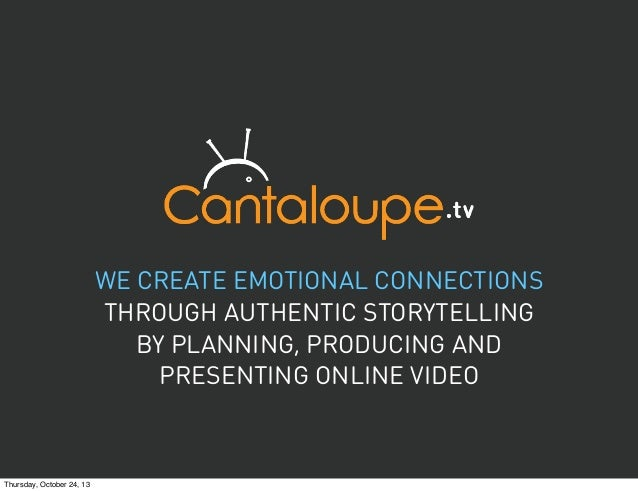 WE CREATE EMOTIONAL CONNECTIONS THROUGH AUTHENTIC STORYTELLING BY PLANNING, PRODUCING AND PRESENTING ONLINE VIDEO  Thursda...
