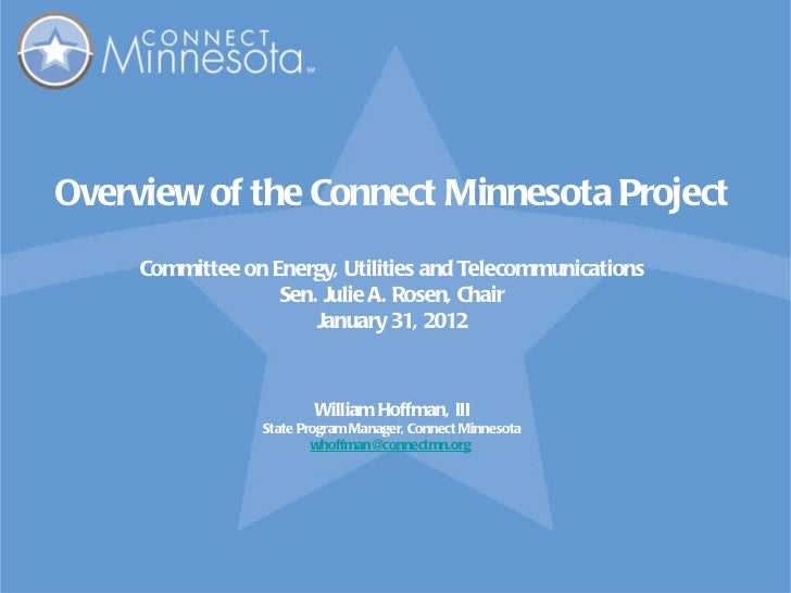 Overview of the Connect Minnesota Project Committee on Energy, Utilities and Telecommunications Sen. Julie A. Rosen, Chair...