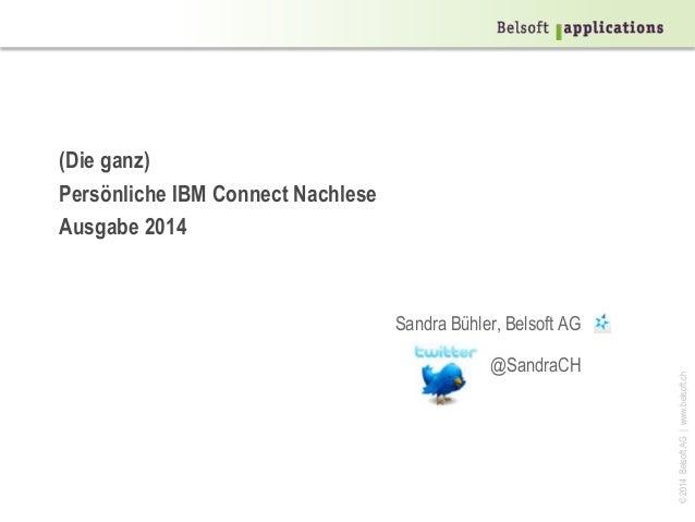 ©2014BelsoftAG www.belsoft.ch (Die ganz) Persönliche IBM Connect Nachlese Ausgabe 2014 Sandra Bühler, Belsoft AG @SandraCH