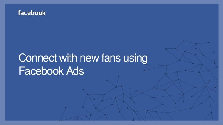 Connect with new fans usingFacebook Ads