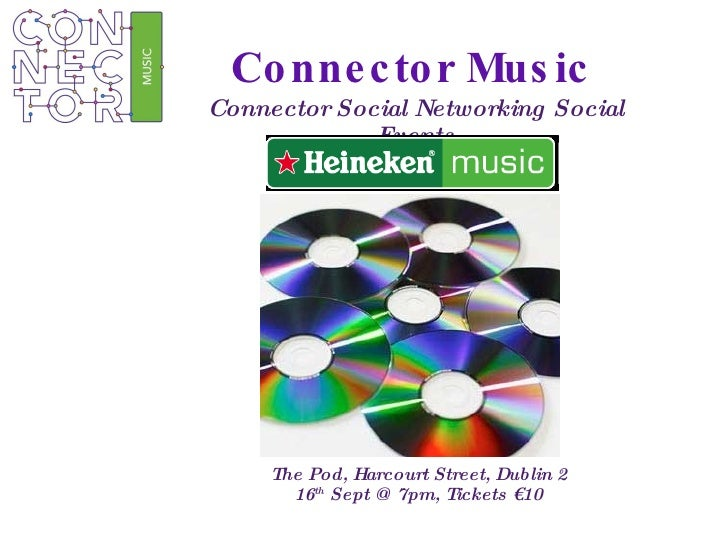 Connector Music  Connector Social Networking Social Events The Pod, Harcourt Street, Dublin 2 16 th  Sept @ 7pm, Tickets €10