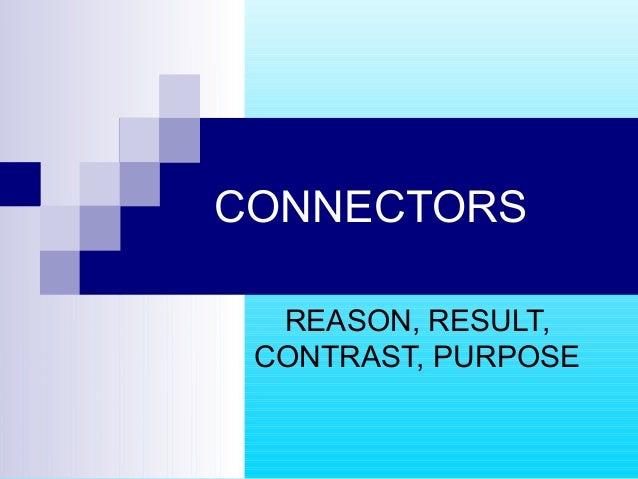 CONNECTORS REASON, RESULT, CONTRAST, PURPOSE