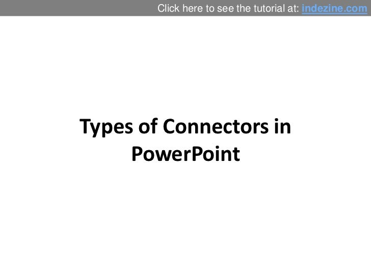 Click here to see the tutorial at: indezine.comTypes of Connectors in     PowerPoint