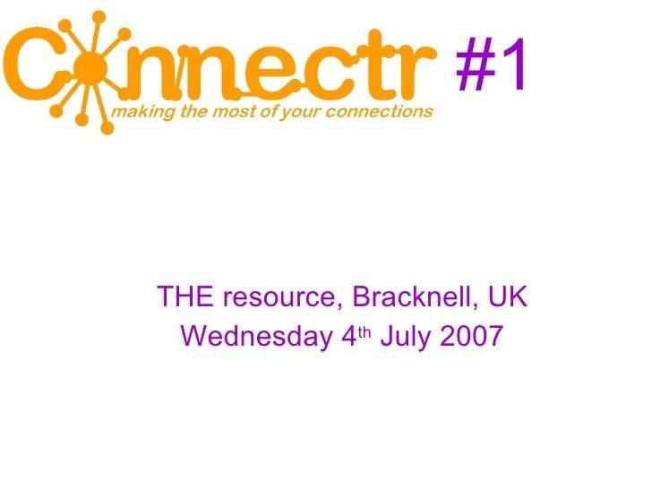 #1 <ul><ul><li>THE resource, Bracknell, UK </li></ul></ul><ul><ul><li>Wednesday 4 th  July 2007 </li></ul></ul>