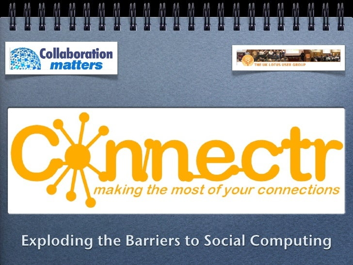 Exploding the Barriers to Social Computing