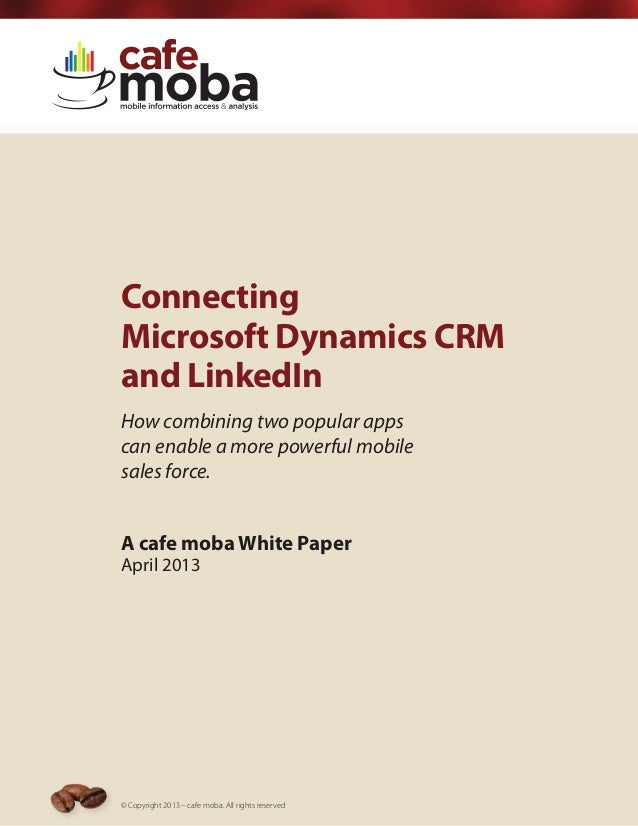 ConnectingMicrosoft Dynamics CRMand LinkedInHow combining two popular appscan enable a more powerful mobilesales force.A c...