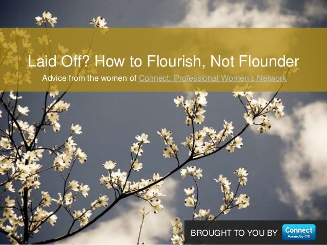 BROUGHT TO YOU BYAdvice from the women of Connect: Professional Women's NetworkLaid Off? How to Flourish, Not Flounder