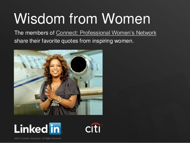 Wisdom from WomenThe members of Connect: Professional Women's Networkshare their favorite quotes from inspiring women.©201...