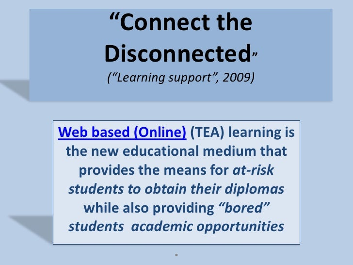 """Connect the Disconnected""(""Learning support"", 2009)<br />Web based (Online) (TEA) learning is the new educational medium ..."