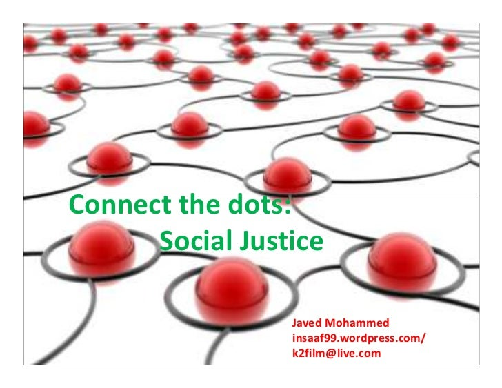 Connect the dots:      Social Justice                 Javed Mohammed                 insaaf99.wordpress.com/              ...