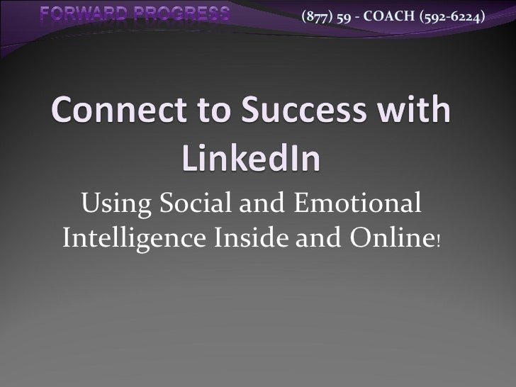 Connect to Success with LinkedIn - Using Social and Emotional Intelligence Inside and Online
