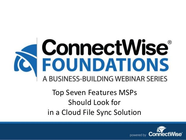 Top Seven Features MSPs Should Look for in a Cloud File Sync Solution