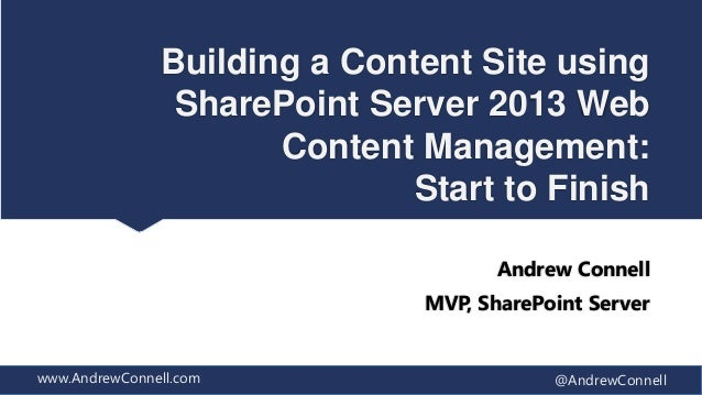 Building a Content site using SharePoint Server 2013 Web Content Management: Start to Finish by Andrew Connell - SPTechCon