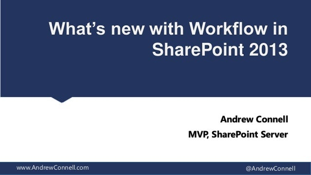 What's new with Workflow in SharePoint 2013 by Andew Connell - SPTechCon