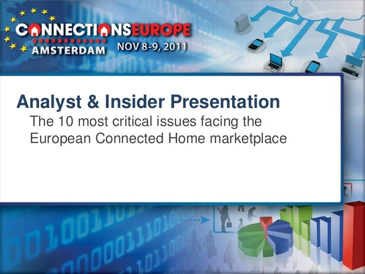 Analyst & Insider Presentation The 10 most critical issues facing the European Connected Home marketplace