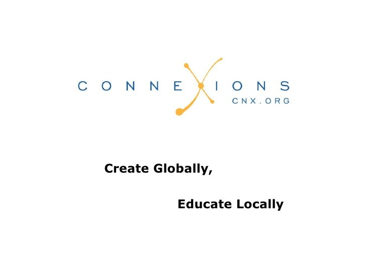 <ul><li>Create Globally, </li></ul><ul><li>Educate Locally </li></ul>