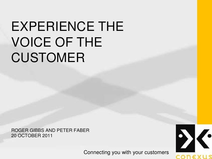 EXPERIENCE THEVOICE OF THECUSTOMERROGER GIBBS AND PETER FABER20 OCTOBER 2011                         Connecting you with y...
