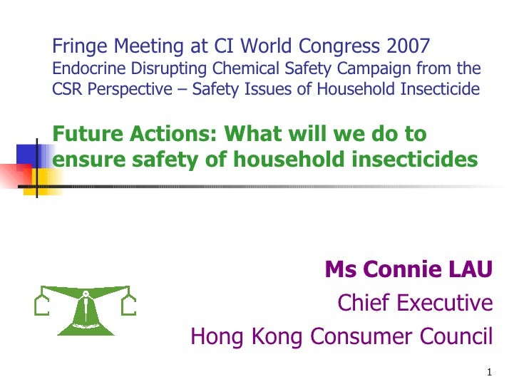 Fringe Meeting at CI World Congress 2007 Endocrine Disrupting Chemical Safety Campaign from the CSR Perspective – Safety I...