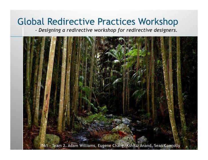 - Designing a redirective workshop for redirective designers.       i561 - Team 2. Adam Williams, Eugene Chang, Kshitiz An...