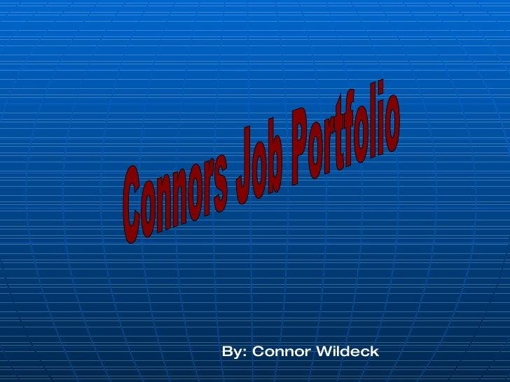 Connors Job Portfolio By: Connor Wildeck