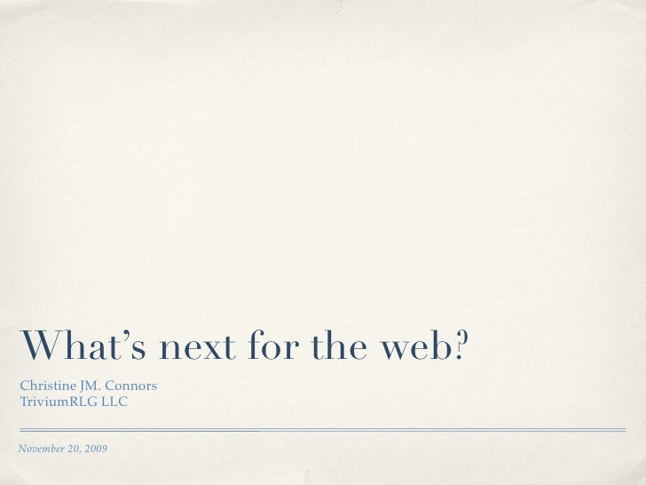 What's next for the web? Christine JM. Connors TriviumRLG LLC   November 20, 2009