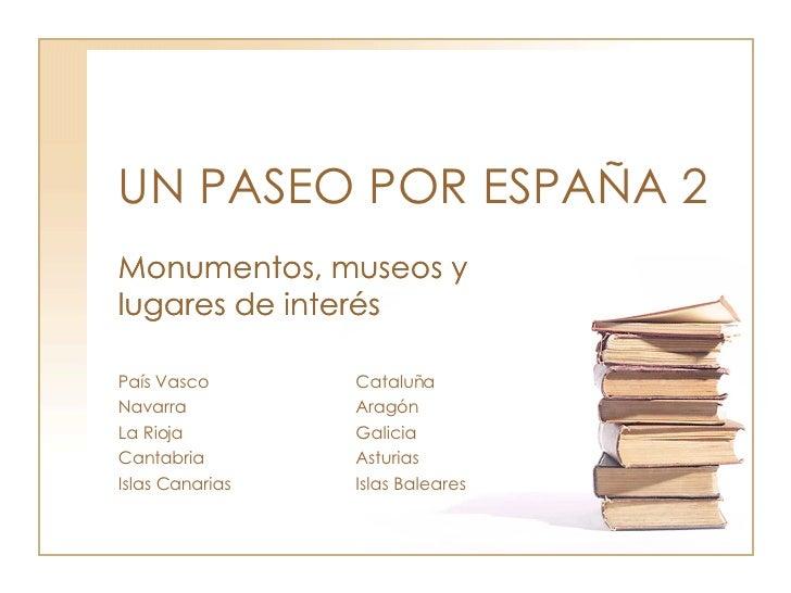 UN PASEO POR ESPAÑA 2 Monumentos, museos y lugares de interés Monumentos, museos y lugares de interés País Vasco Cataluña ...