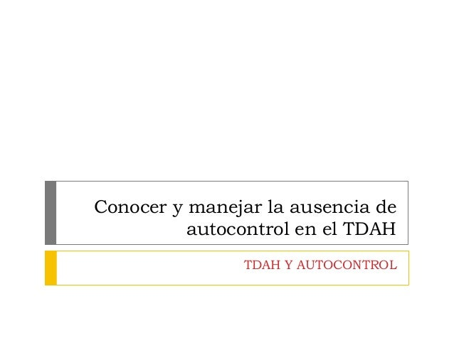 Conocer y manejar la ausencia de autocontrol en el TDAH TDAH Y AUTOCONTROL