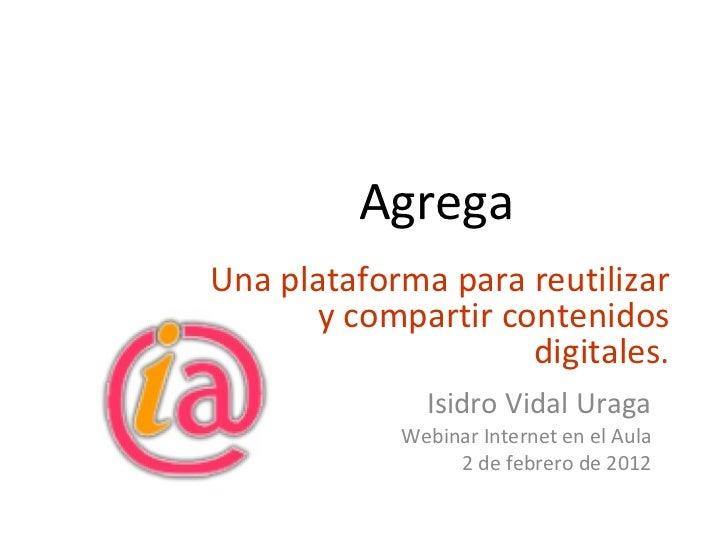 Agrega Isidro Vidal Uraga Webinar Internet en el Aula 2 de febrero de 2012 Una plataforma para reutilizar y compartir cont...