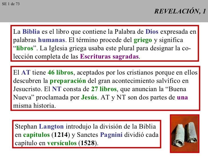 REVELACIÓN, 1 La  Biblia  es el libro que contiene la Palabra de  Dios  expresada en palabras  humanas . El término proced...