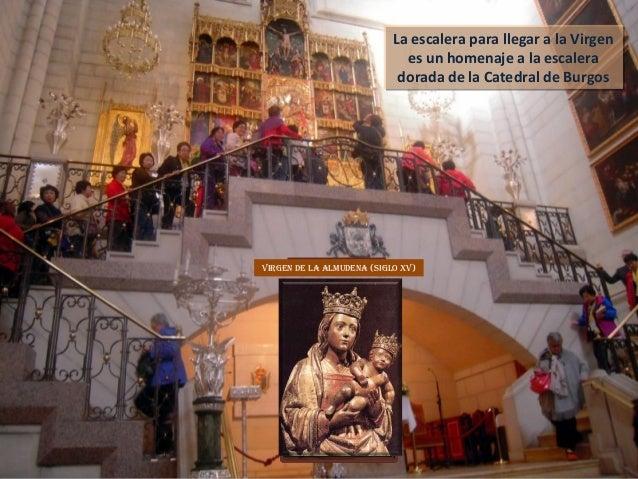 La escalera para llegar a la Virgen es un homenaje a la escalera dorada de la Catedral de Burgos La escalera para llegar a...