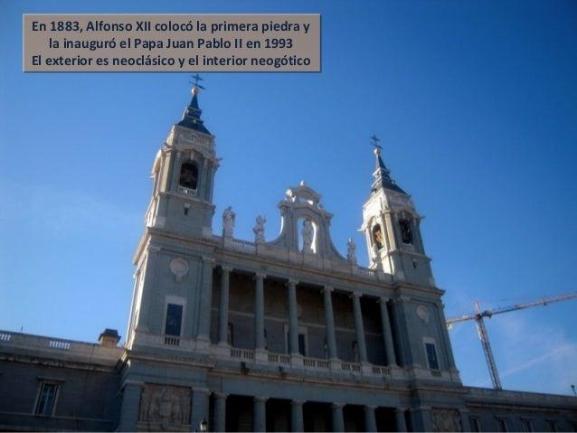 En 1883, Alfonso XII colocó la primera piedra y la inauguró el Papa Juan Pablo II en 1993 El exterior es neoclásico y el i...