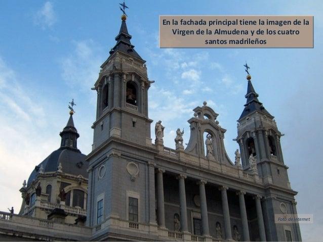 En la fachada principal tiene la imagen de la Virgen de la Almudena y de los cuatro santos madrileños En la fachada princi...