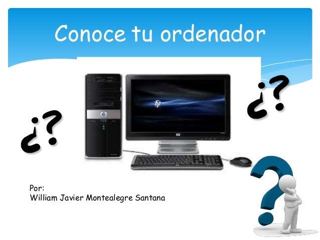 Conoce tu ordenador Por: William Javier Montealegre Santana