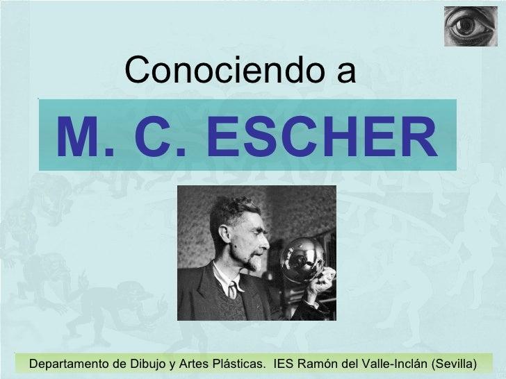 M. C. ESCHER Conociendo a Departamento de Dibujo y Artes Plásticas.  IES Ramón del Valle-Inclán (Sevilla)
