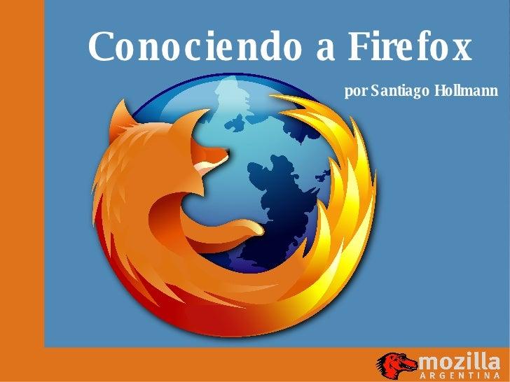 Conociendo a Firefox  por Santiago Hollmann