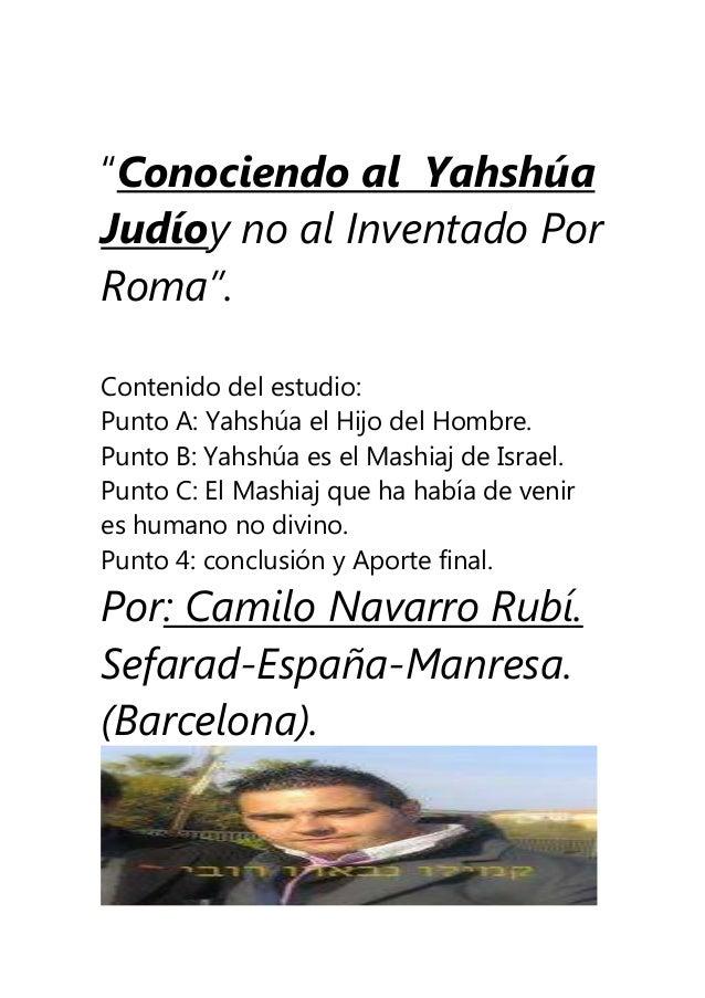 """""""Conociendo al Yahshúa Judíoy no al Inventado Por Roma"""". Contenido del estudio: Punto A: Yahshúa el Hijo del Hombre. Punto..."""