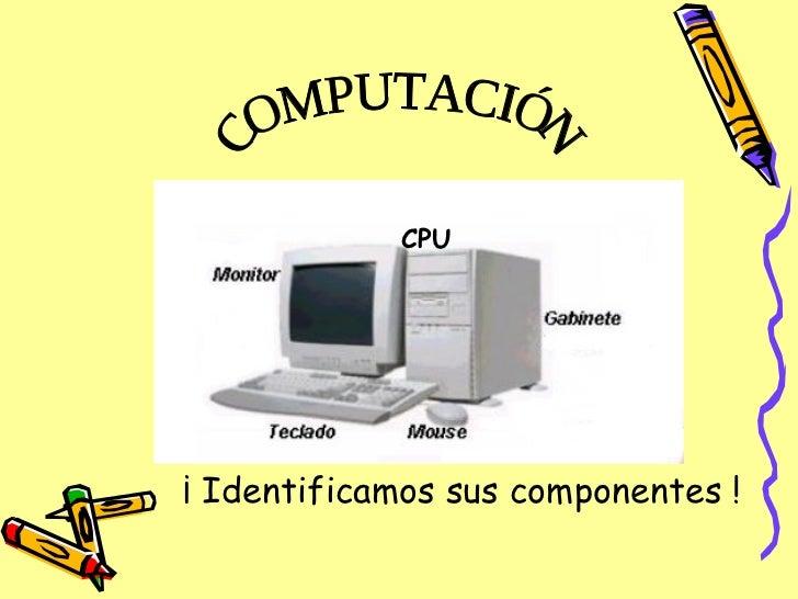 CPU COMPUTACIÓN ¡ Identificamos sus componentes !
