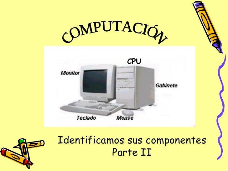 CPU COMPUTACIÓN Identificamos sus componentes Parte II